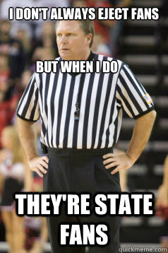 I don't always eject fans They're State Fans But when I Do