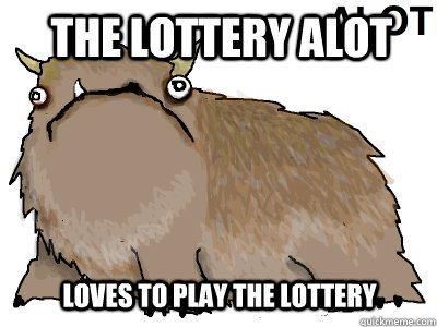 the lottery alot loves to play the lottery