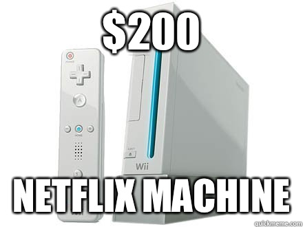 $200 netflix machine  WII Da Best