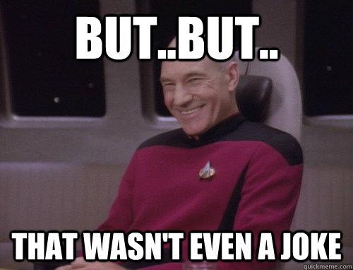 But..But.. that wasn't even a joke - But..But.. that wasn't even a joke  Captain Picard Trollface