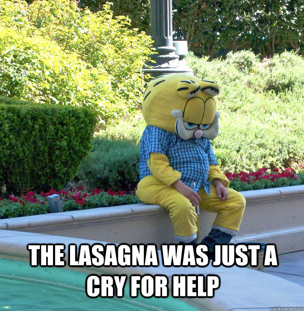 The lasagna was just a cry for help  Sad Garfield