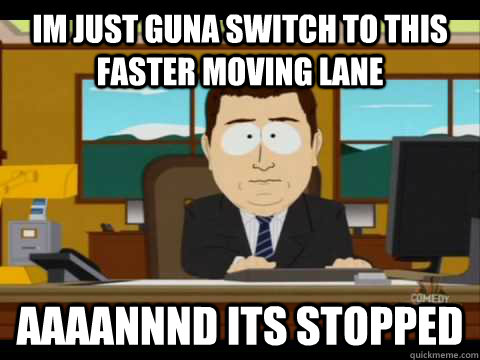 Im just guna switch to this faster moving lane Aaaannnd its stopped - Im just guna switch to this faster moving lane Aaaannnd its stopped  Aaand its gone