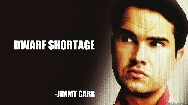 Dwarf Shortage -JImmy Carr
