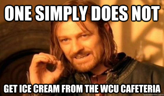 One Simply Does not Get ice cream from the WCU cafeteria