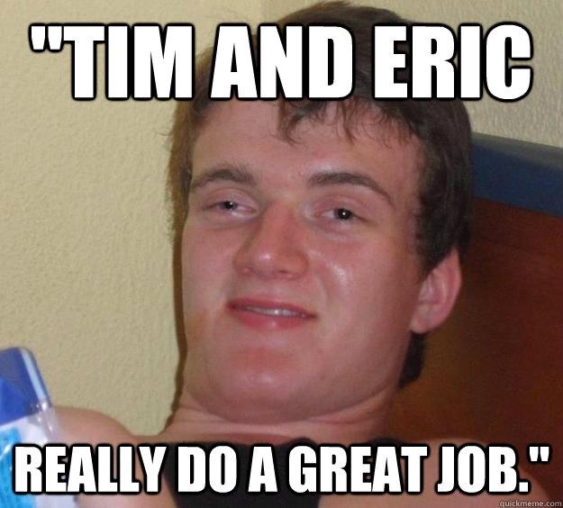 Eric Meme   Tim and Eric Really do a