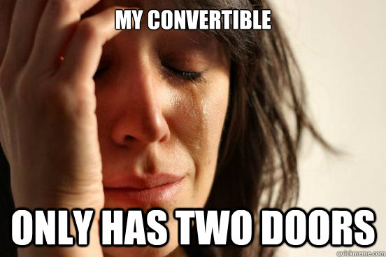My Convertible only has two doors - My Convertible only has two doors  First World Problems