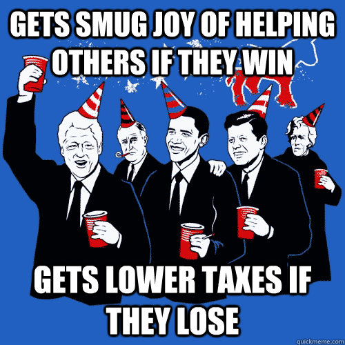 Gets smug joy of helping others if they win Gets lower taxes if they lose