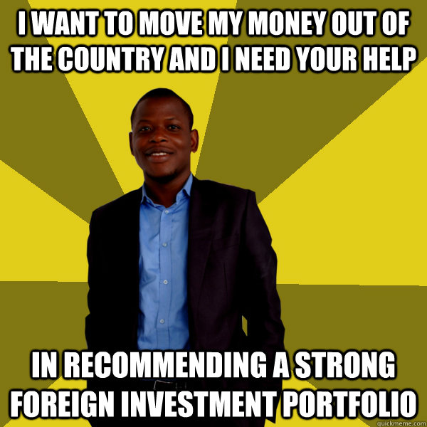 I want to move my money out of the country and I need your help in recommending a strong foreign investment portfolio - I want to move my money out of the country and I need your help in recommending a strong foreign investment portfolio  Misc