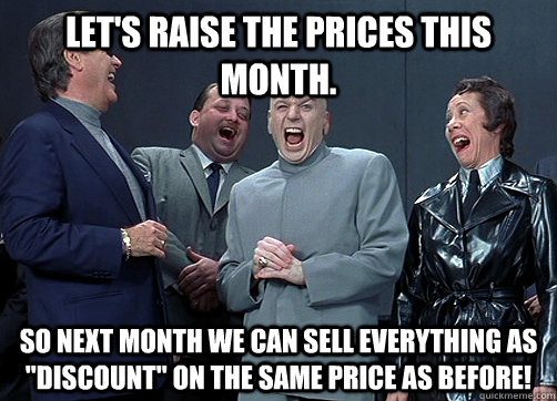 Let's raise the prices this month. So next month we can sell everything as