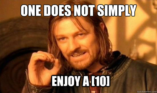 One Does Not Simply Enjoy a [10] - One Does Not Simply Enjoy a [10]  Boromir