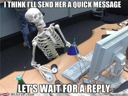 I think I'll send her a quick message Let's wait for a reply - I think I'll send her a quick message Let's wait for a reply  Waiting skeleton