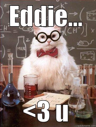 EDDIE... <3 U Science Cat