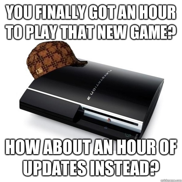 You finally got an hour to play that new game? How about an hour of updates instead?