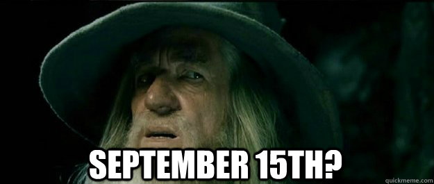 September 15th? -  September 15th?  Gandalf