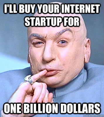 I'll buy your internet startup for One billion dollars - I'll buy your internet startup for One billion dollars  Dr. Evil M&A