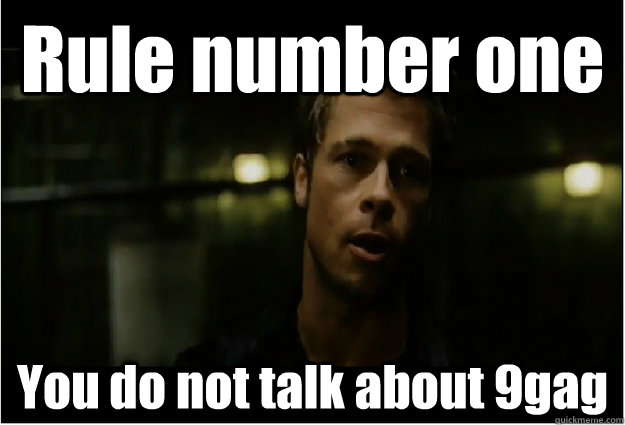 Rule number one You do not talk about 9gag  fight club