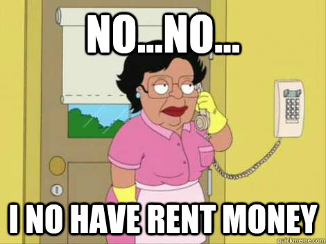 No...No... I no have Rent Money