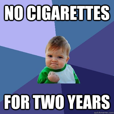 No cigarettes for two years - No cigarettes for two years  Success Kid
