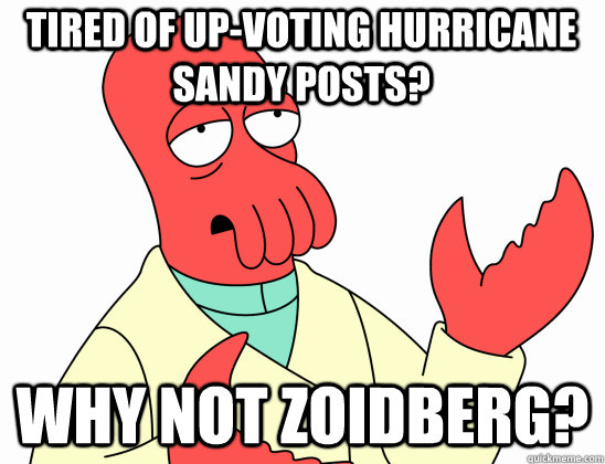 Tired of up-voting hurricane sandy posts? why not Zoidberg? - Tired of up-voting hurricane sandy posts? why not Zoidberg?  Why Not Zoidberg