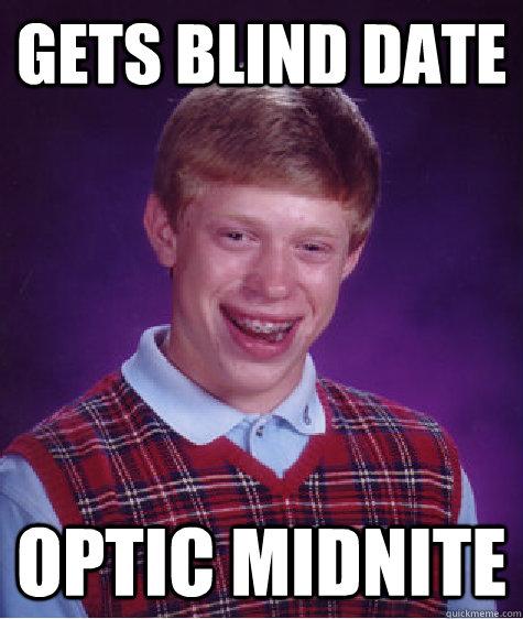 Gets blind date optic midnite - Gets blind date optic midnite  Bad Luck Brian