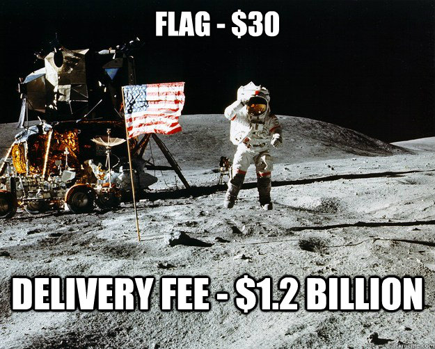 flag - $30 Delivery fee - $1.2 Billion - flag - $30 Delivery fee - $1.2 Billion  Unimpressed Astronaut