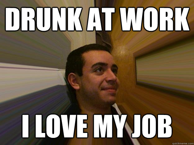 Funny Drunk Meme Pictures : Drunk at work meme at.best of the funny meme
