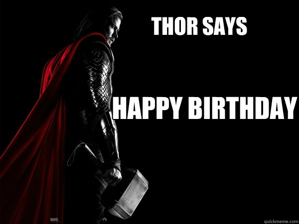 THOR SAYS HAPPY BIRTHDAY  Thor