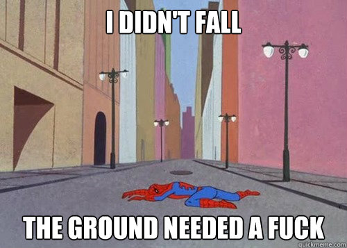 I didn't fall the ground needed a fuck