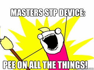masters stp device: pee on all the things! - masters stp device: pee on all the things!  All The Things