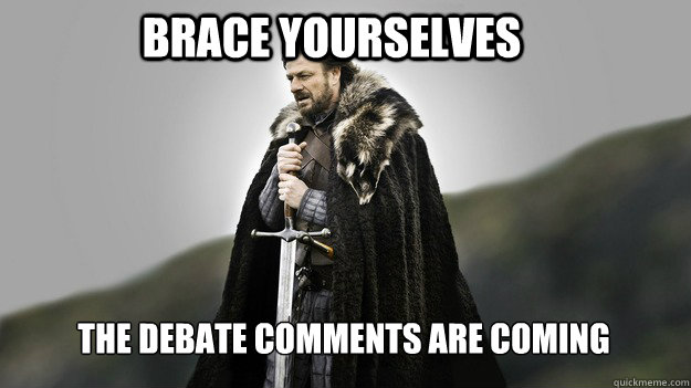 Brace yourselves The debate comments are coming - Brace yourselves The debate comments are coming  Ned stark winter is coming