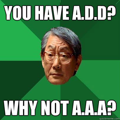 You have a.d.d? why not a.a.a? - You have a.d.d? why not a.a.a?  High Expectations Asian Father