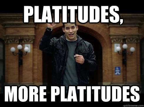 platitudes, more Platitudes
