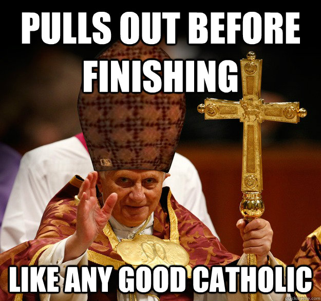 1495b7f7d297a86474efc852fba3a3d4e240cd9ac1b2610743ae500b4e275fa6 pulls out before finishing like any good catholic scumbag pope
