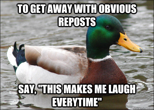 To get away with obvious reposts Say,