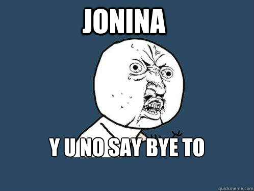 Jonina y u no say bye to matt??? - Jonina y u no say bye to matt???  Y U No