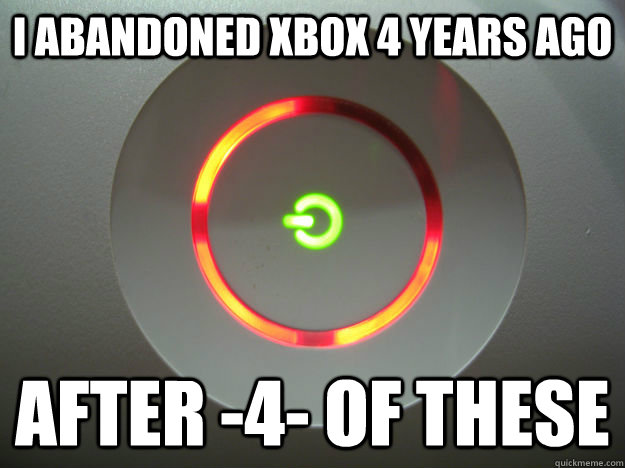 I abandoned xbox 4 years ago after -4- of these - I abandoned xbox 4 years ago after -4- of these  Misc