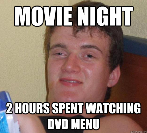 movie night 2 hours spent watching dvd menu - movie night 2 hours spent watching dvd menu  10 Guy