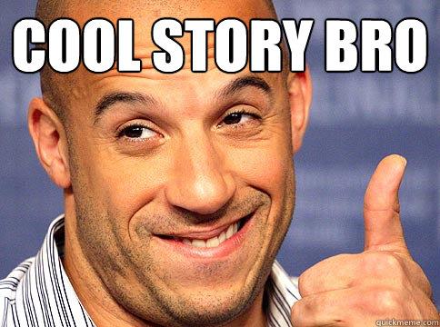 Cool story Bro   Vin Diesel Bro