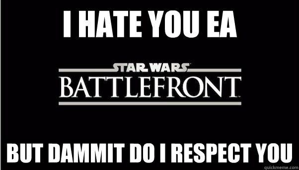 I hate you ea but dammit do I respect you - I hate you ea but dammit do I respect you  Misc