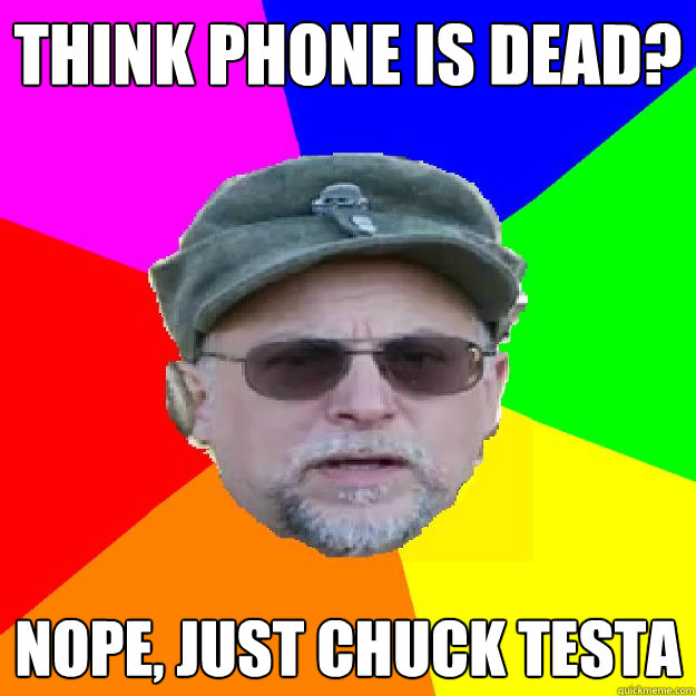 Think phone is dead? Nope, just Chuck Testa