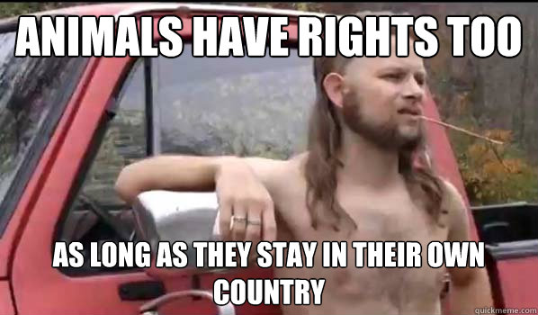 Animals have rights too as long as they stay in their own country - Animals have rights too as long as they stay in their own country  Almost Politically Correct Redneck
