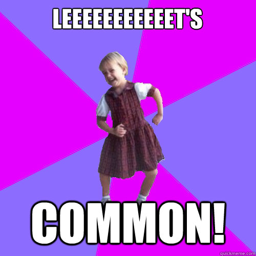 leeeeeeeeeeet's common! - leeeeeeeeeeet's common!  Socially awesome kindergartener