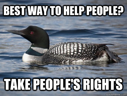 Best way to help people? take people's rights