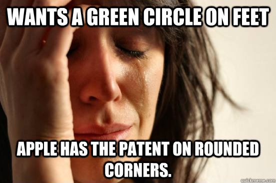 Wants a green circle on feet Apple has the patent on rounded corners.