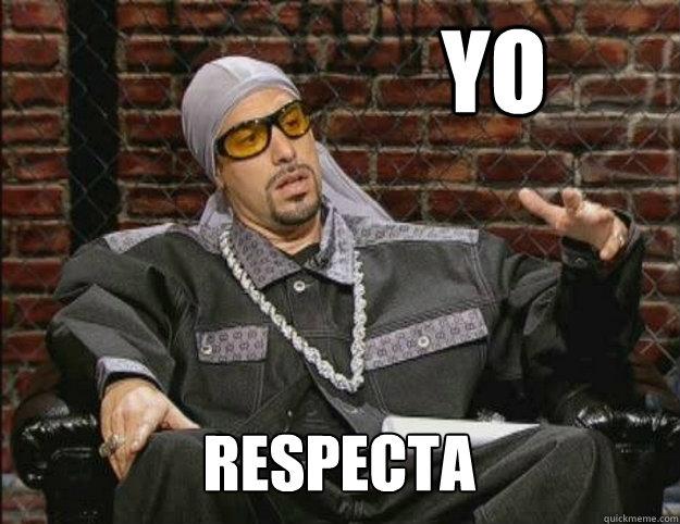 Yo Respecta - Yo Respecta  Ali G Meme