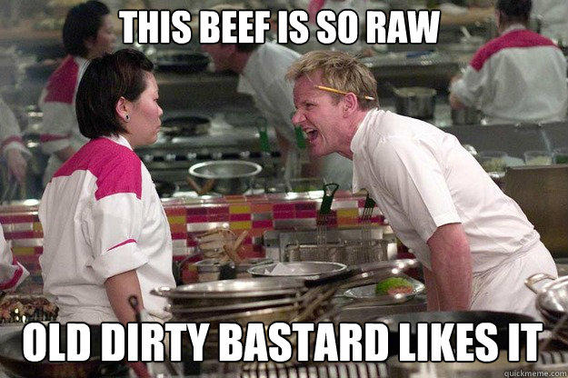 OLD DIRTY BASTARD LIKES IT THIS BEEF IS SO RAW