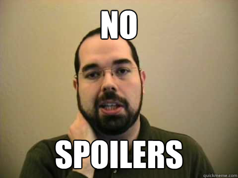 NO SPOILERS  Frustrated Lesswrong Guy