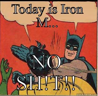 TODAY IS IRON M... NO SH!T!! Slappin Batman