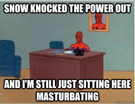 Snow knocked the power out And I'm still just sitting here masturbating - Snow knocked the power out And I'm still just sitting here masturbating  Amazing Spiderman