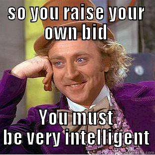 Dhiyavasu is intelligent - SO YOU RAISE YOUR OWN BID YOU MUST BE VERY INTELLIGENT Creepy Wonka